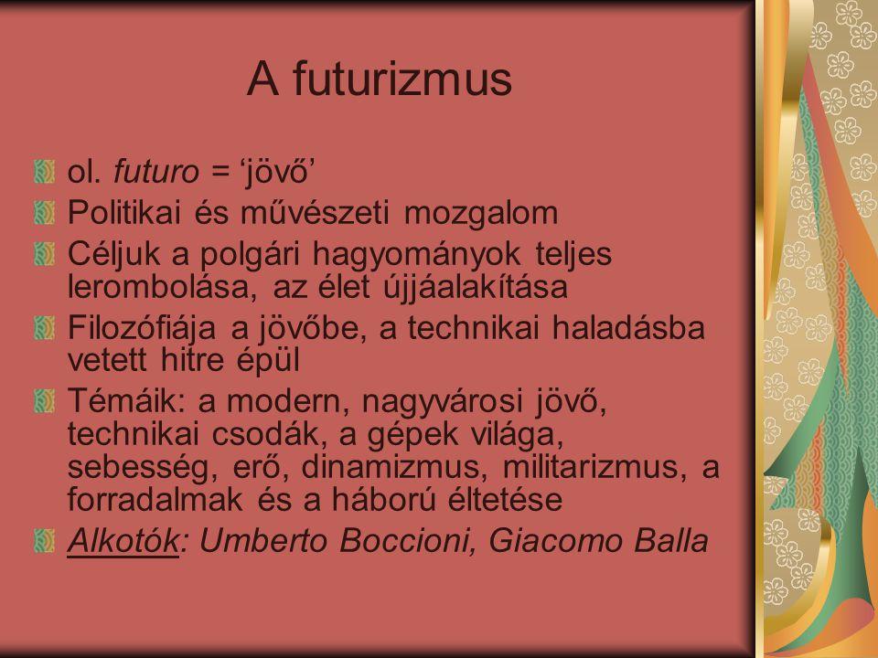 A futurizmus ol. futuro = 'jövő' Politikai és művészeti mozgalom Céljuk a polgári hagyományok teljes lerombolása, az élet újjáalakítása Filozófiája a