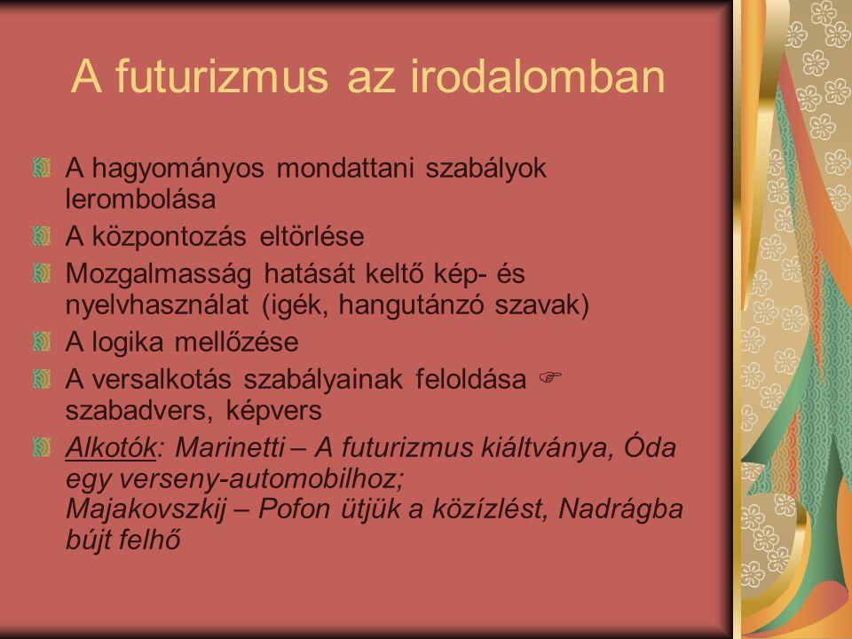 A futurizmus az irodalomban A hagyományos mondattani szabályok lerombolása A központozás eltörlése Mozgalmasság hatását keltő kép- és nyelvhasználat (
