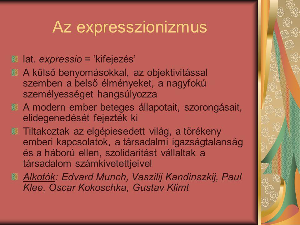 Az expresszionizmus lat. expressio = 'kifejezés' A külső benyomásokkal, az objektivitással szemben a belső élményeket, a nagyfokú személyességet hangs