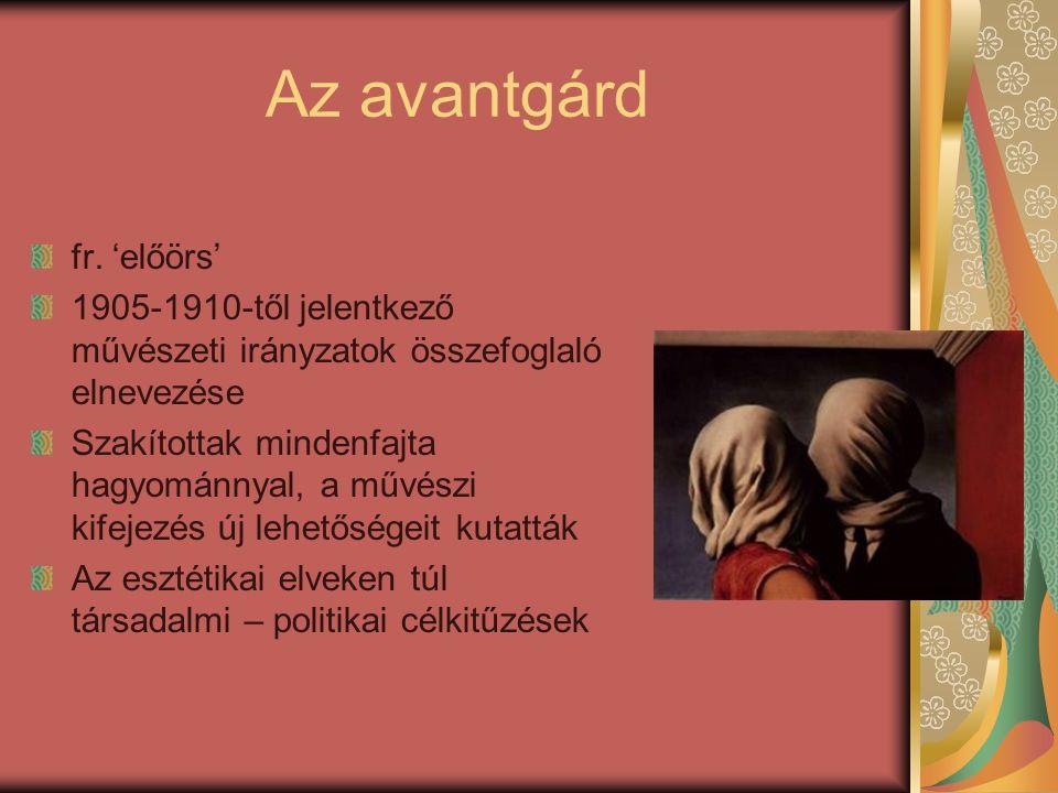 Az avantgárd fr. 'előörs' 1905-1910-től jelentkező művészeti irányzatok összefoglaló elnevezése Szakítottak mindenfajta hagyománnyal, a művészi kifeje