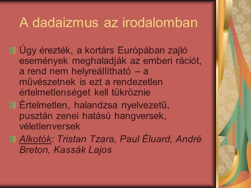 A dadaizmus az irodalomban Úgy érezték, a kortárs Európában zajló események meghaladják az emberi rációt, a rend nem helyreállítható – a művészetnek i