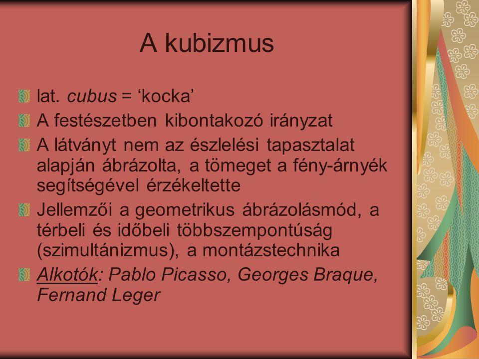 A kubizmus lat. cubus = 'kocka' A festészetben kibontakozó irányzat A látványt nem az észlelési tapasztalat alapján ábrázolta, a tömeget a fény-árnyék