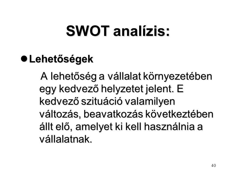 39 SWOT analízis: lGyengeségek A gyengeség egy korlát vagy hiányosság az erőforrásokban, képességekben, amely lényegesen korlátozza a vállalat teljesí