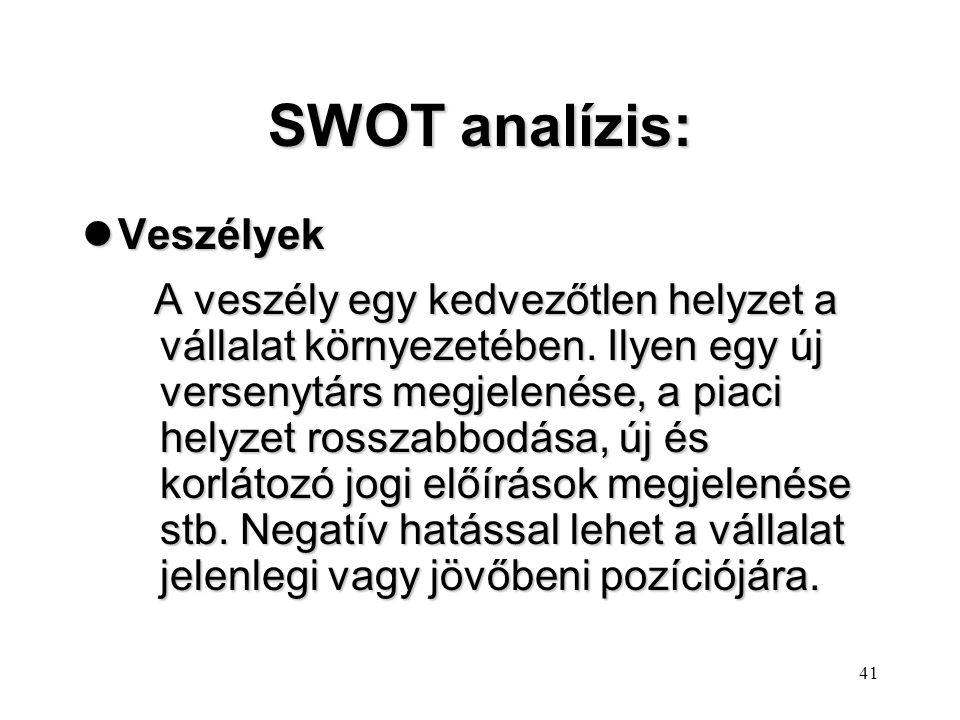 40 SWOT analízis: lLehetőségek A lehetőség a vállalat környezetében egy kedvező helyzetet jelent. E kedvező szituáció valamilyen változás, beavatkozás