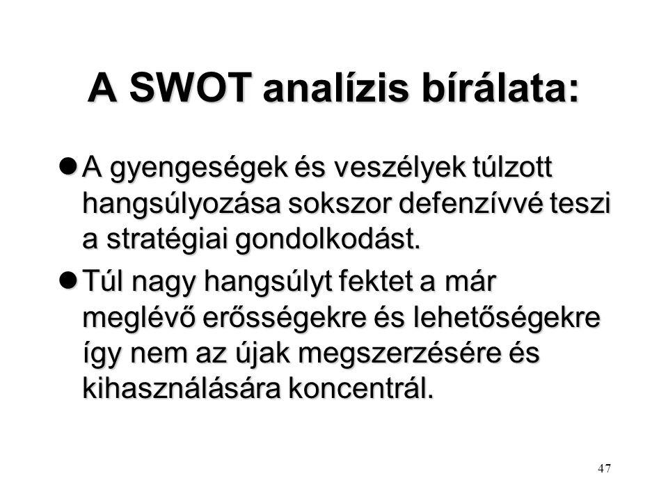 46 A SWOT analízis alapján kialakított stratégia: Összekapcsolja a külső és a belső környezetet. Olyan stratégia, amely az erősségekre épül,az erősség