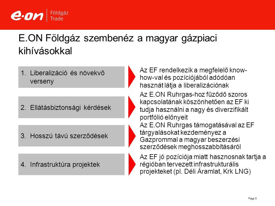 Page 5 E.ON Földgáz szembenéz a magyar gázpiaci kihívásokkal  Hosszú távú szerződések Az EF jó pozíciója miatt hasznosnak tartja a régióban tervezet