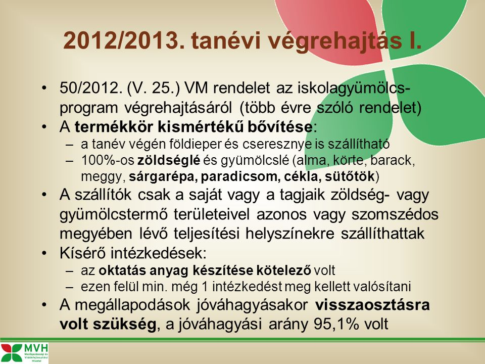 2012/2013. tanévi végrehajtás I. 50/2012. (V. 25.) VM rendelet az iskolagyümölcs- program végrehajtásáról (több évre szóló rendelet) A termékkör kismé