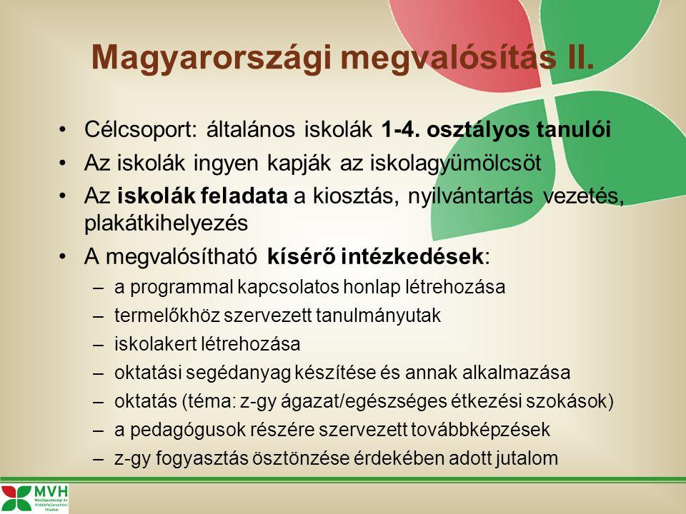 Magyarországi megvalósítás II. Célcsoport: általános iskolák 1-4. osztályos tanulói Az iskolák ingyen kapják az iskolagyümölcsöt Az iskolák feladata a