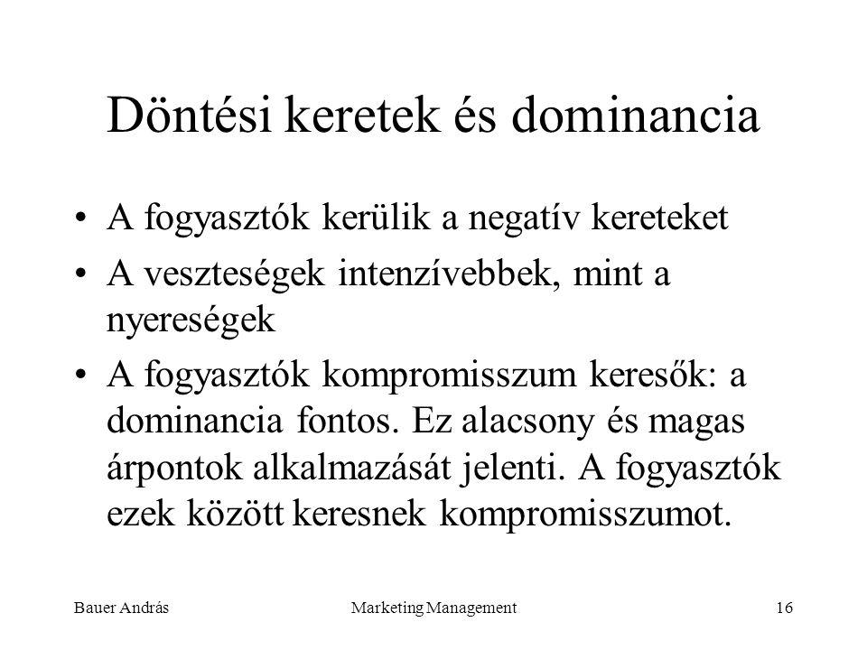 Bauer AndrásMarketing Management16 Döntési keretek és dominancia A fogyasztók kerülik a negatív kereteket A veszteségek intenzívebbek, mint a nyereség