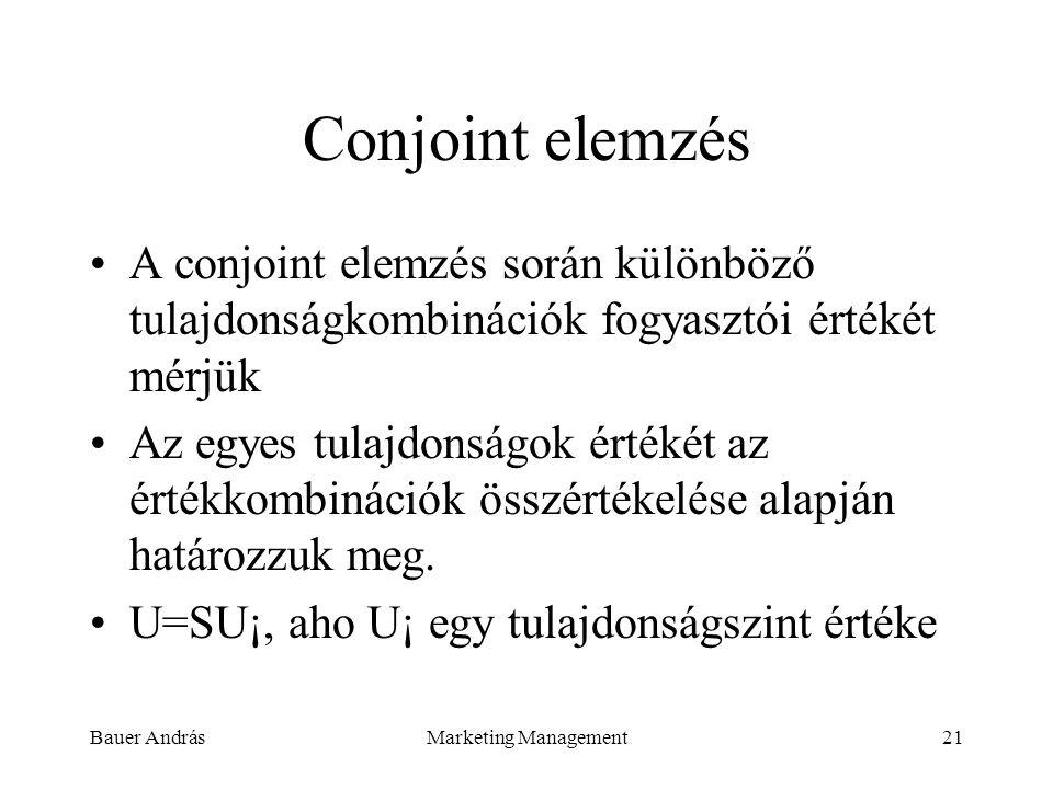 Bauer AndrásMarketing Management21 Conjoint elemzés A conjoint elemzés során különböző tulajdonságkombinációk fogyasztói értékét mérjük Az egyes tulaj