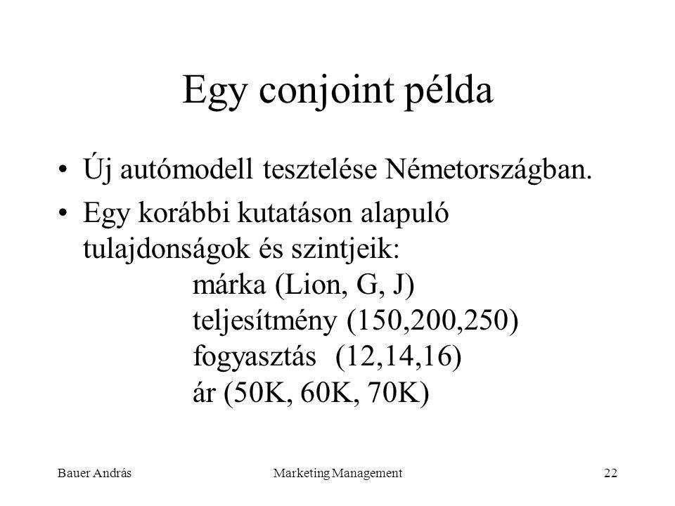 Bauer AndrásMarketing Management22 Egy conjoint példa Új autómodell tesztelése Németországban. Egy korábbi kutatáson alapuló tulajdonságok és szintjei