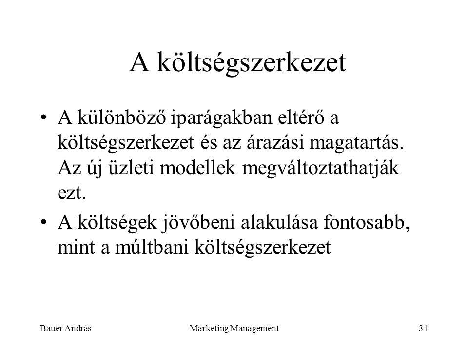 Bauer AndrásMarketing Management31 A költségszerkezet A különböző iparágakban eltérő a költségszerkezet és az árazási magatartás. Az új üzleti modelle
