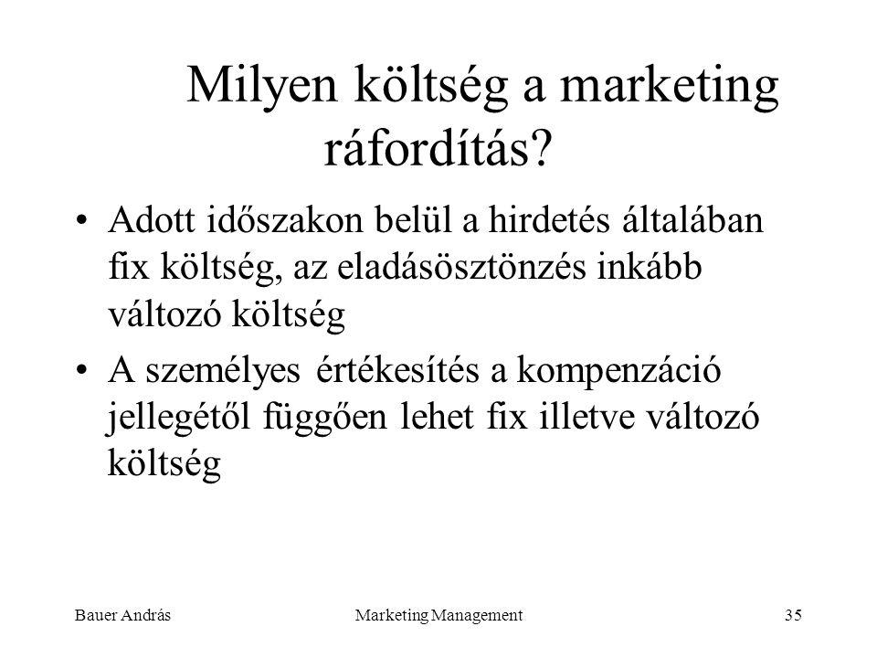 Bauer AndrásMarketing Management35 Milyen költség a marketing ráfordítás? Adott időszakon belül a hirdetés általában fix költség, az eladásösztönzés i