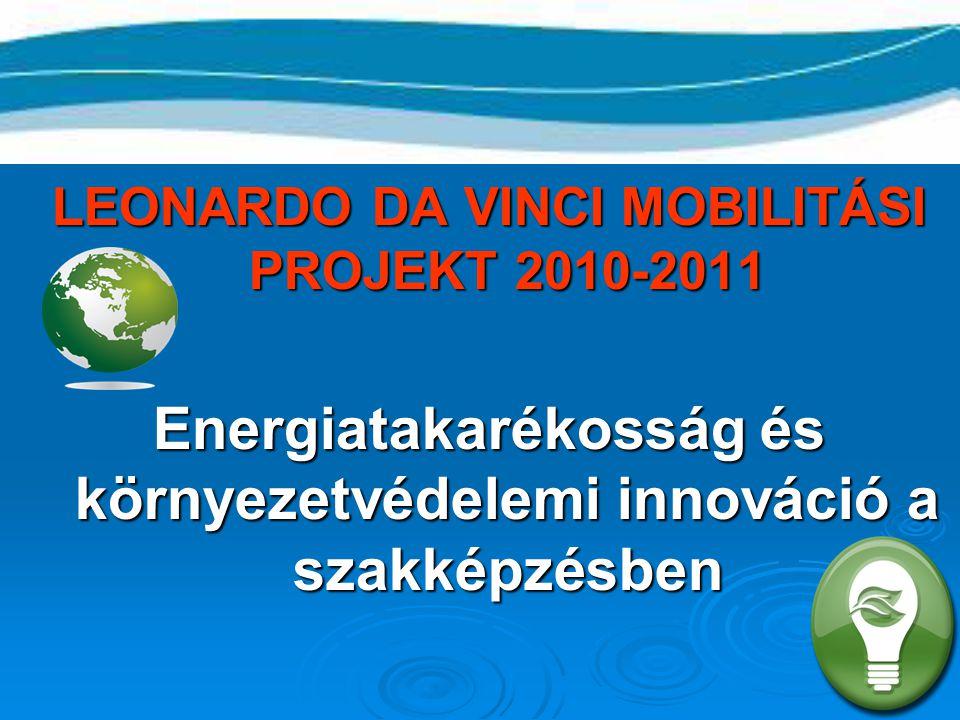 LEONARDO DA VINCI MOBILITÁSI PROJEKT 2010-2011 Energiatakarékosság és környezetvédelemi innováció a szakképzésben