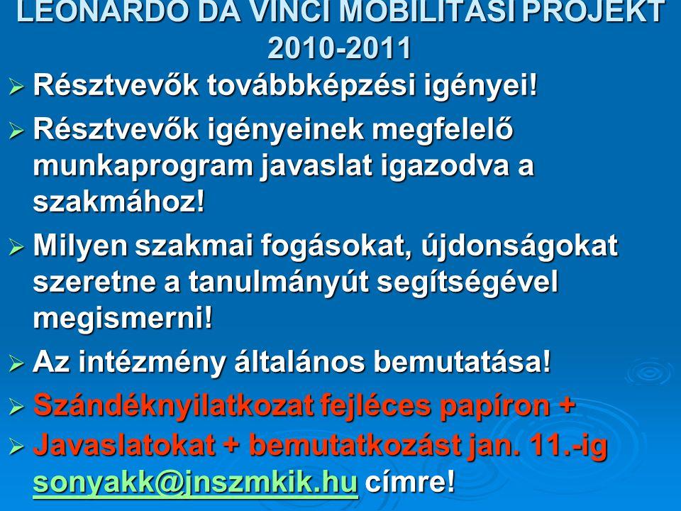 LEONARDO DA VINCI MOBILITÁSI PROJEKT 2010-2011  Résztvevők továbbképzési igényei!  Résztvevők igényeinek megfelelő munkaprogram javaslat igazodva a