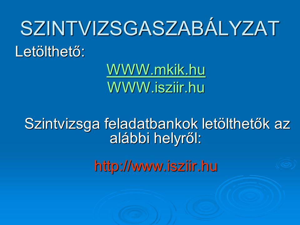 SZINTVIZSGASZABÁLYZAT Letölthető: WWW.mkik.hu WWW.isziir.hu Szintvizsga feladatbankok letölthetők az alábbi helyről: Szintvizsga feladatbankok letölth