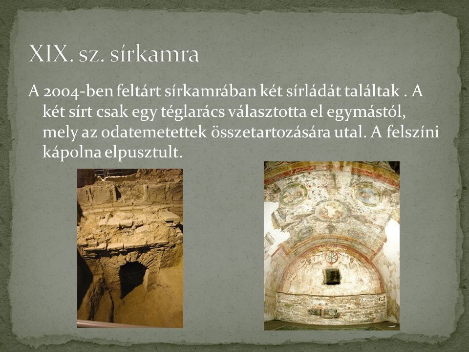 A 2004-ben feltárt sírkamrában két sírládát találtak. A két sírt csak egy téglarács választotta el egymástól, mely az odatemetettek összetartozására u