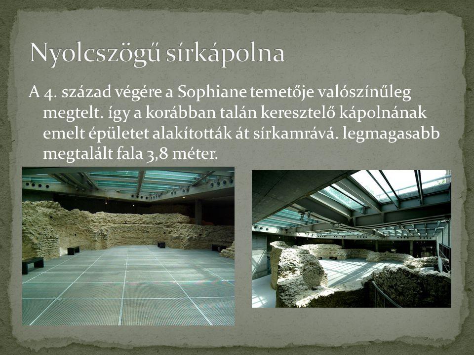 A 4. század végére a Sophiane temetője valószínűleg megtelt. így a korábban talán keresztelő kápolnának emelt épületet alakították át sírkamrává. legm