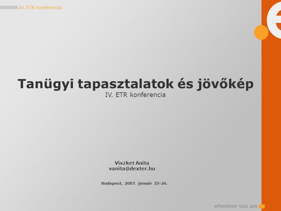 Tanügyi tapasztalatok és jövőkép IV. ETR konferencia Viszket Anita vanita@dexter.hu Budapest, 2007.