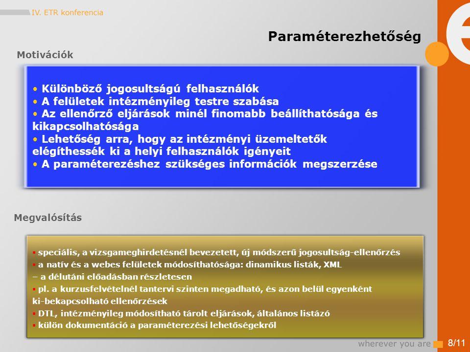 8/11  speciális, a vizsgameghirdetésnél bevezetett, új módszerű jogosultság-ellenőrzés  a natív és a webes felületek módosíthatósága: dinamikus listák, XML – a délutáni előadásban részletesen  pl.