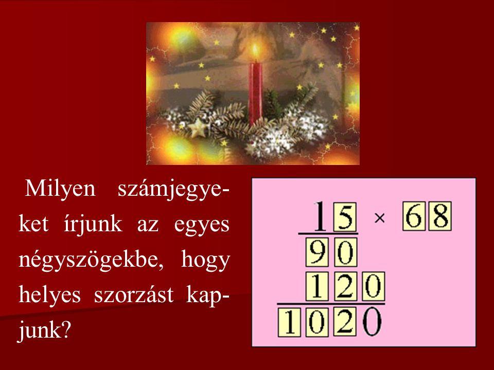 Milyen számjegye- ket írjunk az egyes négyszögekbe, hogy helyes szorzást kap- junk?