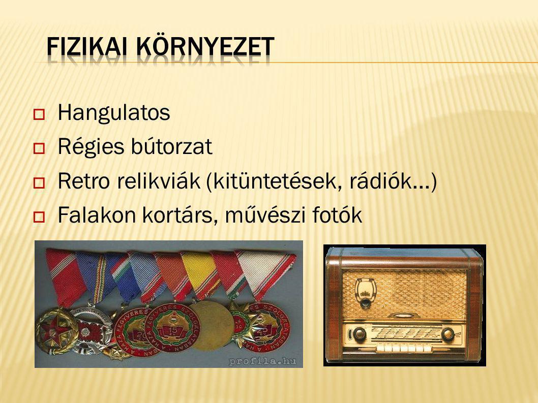  Hangulatos  Régies bútorzat  Retro relikviák (kitüntetések, rádiók...)  Falakon kortárs, művészi fotók