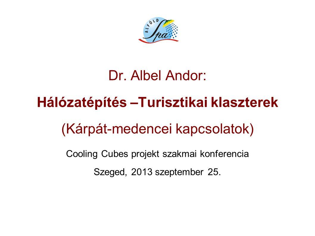 Dr. Albel Andor: Hálózatépítés –Turisztikai klaszterek (Kárpát-medencei kapcsolatok) Cooling Cubes projekt szakmai konferencia Szeged, 2013 szeptember