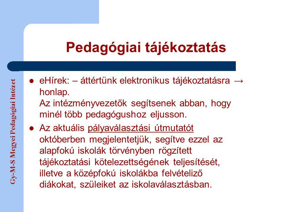 Gy-M-S Megyei Pedagógiai Intézet Pedagógiai tájékoztatás eHírek: – áttértünk elektronikus tájékoztatásra → honlap. Az intézményvezetők segítsenek abba