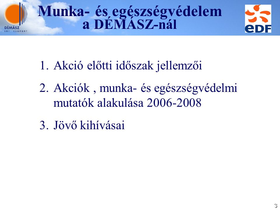 3 1.Akció előtti időszak jellemzői 2.Akciók, munka- és egészségvédelmi mutatók alakulása 2006-2008 3.Jövő kihívásai
