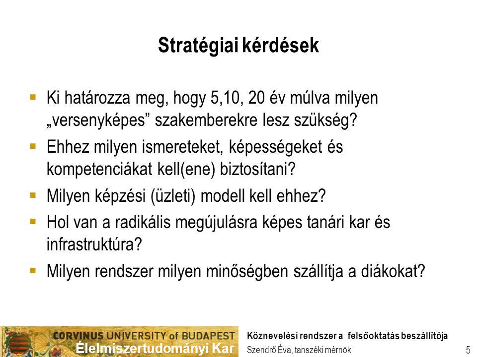 Élelmiszertudományi Kar Szendrő Éva, tanszéki mérnök Köznevelési rendszer a felsőoktatás beszállítója 5 Stratégiai kérdések  Ki határozza meg, hogy 5