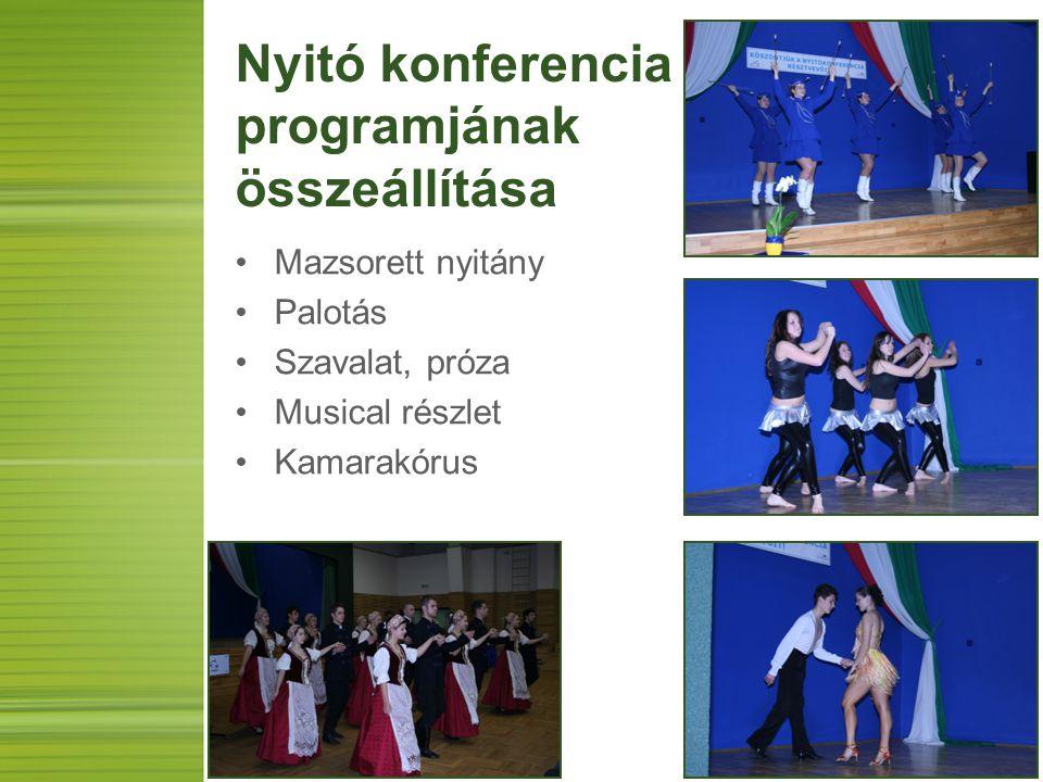 Nyitó konferencia programjának összeállítása Mazsorett nyitány Palotás Szavalat, próza Musical részlet Kamarakórus