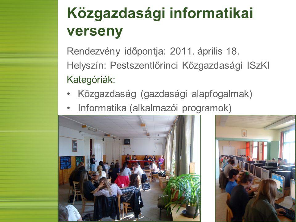 Közgazdasági informatikai verseny Rendezvény időpontja: 2011. április 18. Helyszín: Pestszentlőrinci Közgazdasági ISzKI Kategóriák: Közgazdaság (gazda