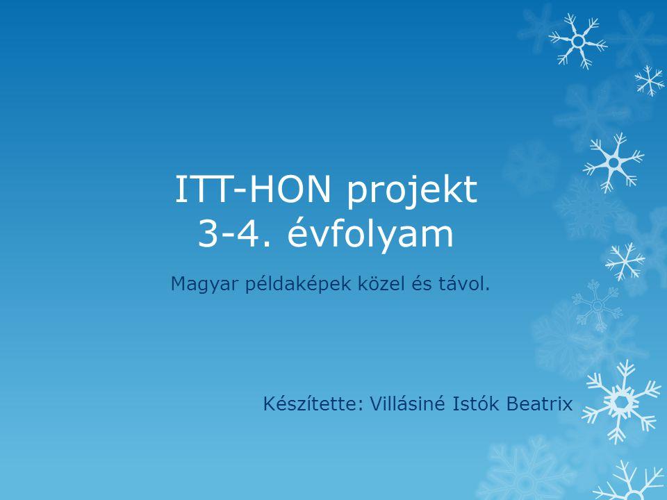 ITT-HON projekt 3-4. évfolyam Magyar példaképek közel és távol. Készítette: Villásiné Istók Beatrix