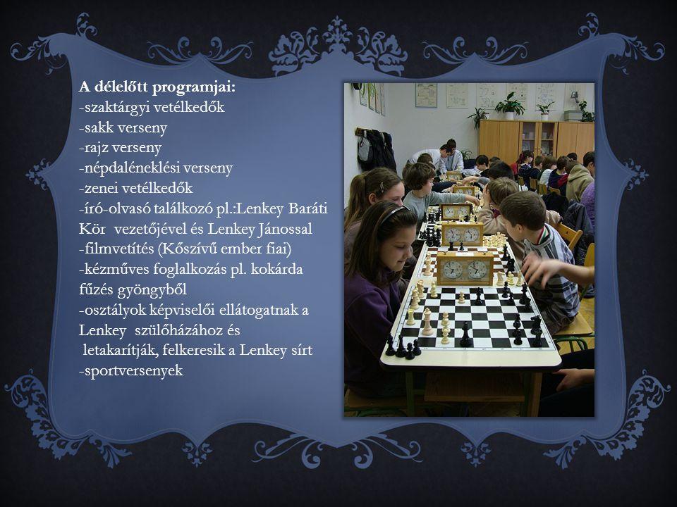 A délelőtt programjai: -szaktárgyi vetélkedők -sakk verseny -rajz verseny -népdaléneklési verseny -zenei vetélkedők -író-olvasó találkozó pl.:Lenkey B