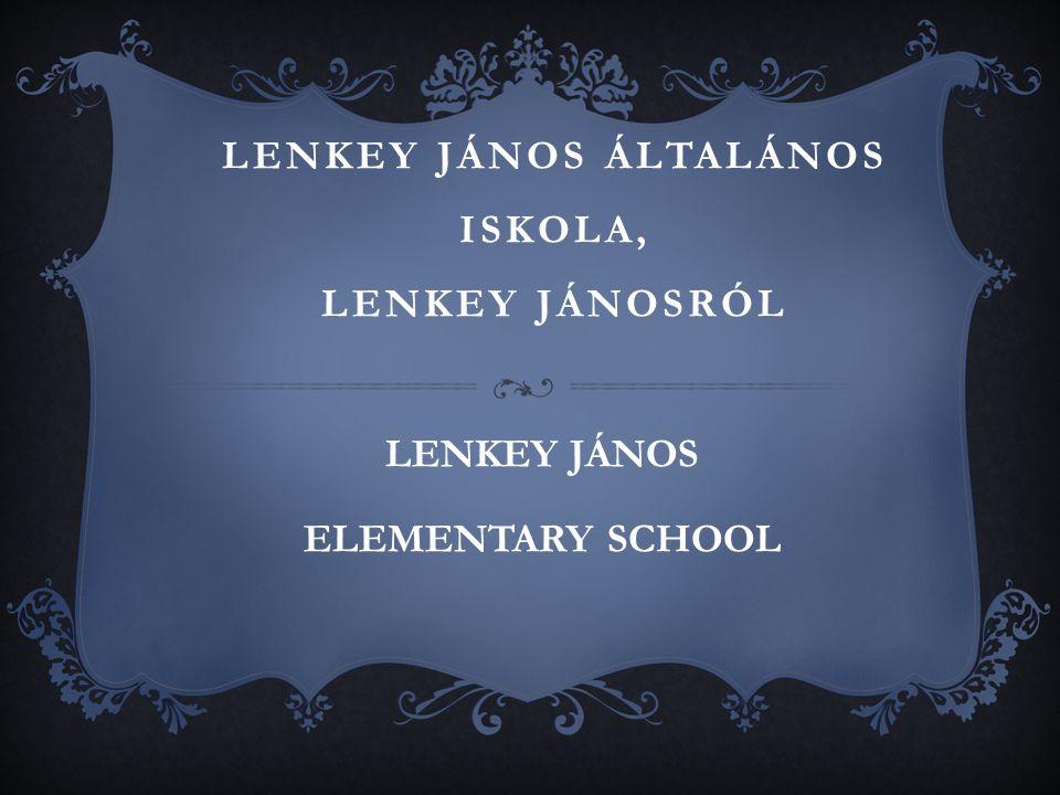 LENKEY JÁNOS ÁLTALÁNOS ISKOLA, LENKEY JÁNOSRÓL LENKEY JÁNOS ELEMENTARY SCHOOL
