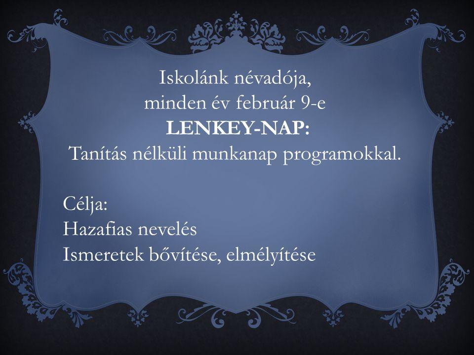 Iskolánk névadója, minden év február 9-e LENKEY-NAP: Tanítás nélküli munkanap programokkal. Célja: Hazafias nevelés Ismeretek bővítése, elmélyítése