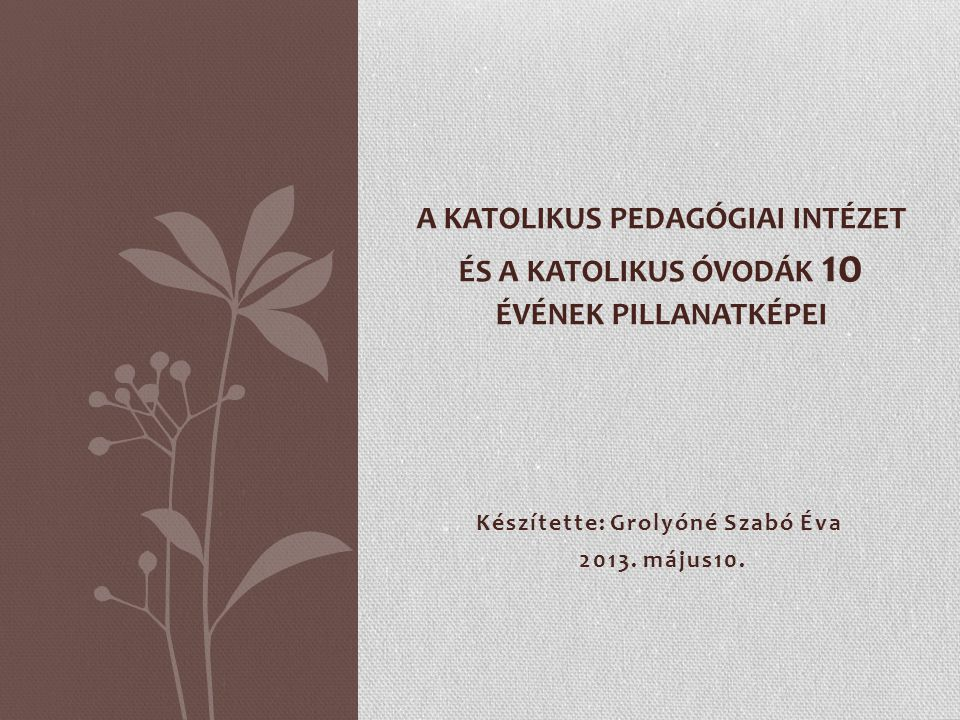 Készítette: Grolyóné Szabó Éva 2013.május10.
