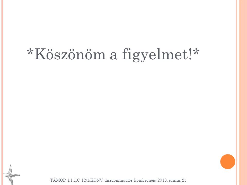 *Köszönöm a figyelmet!* TÁMOP 4.1.1.C-12/1/KONV disszeminációs konferencia 2013. június 25.
