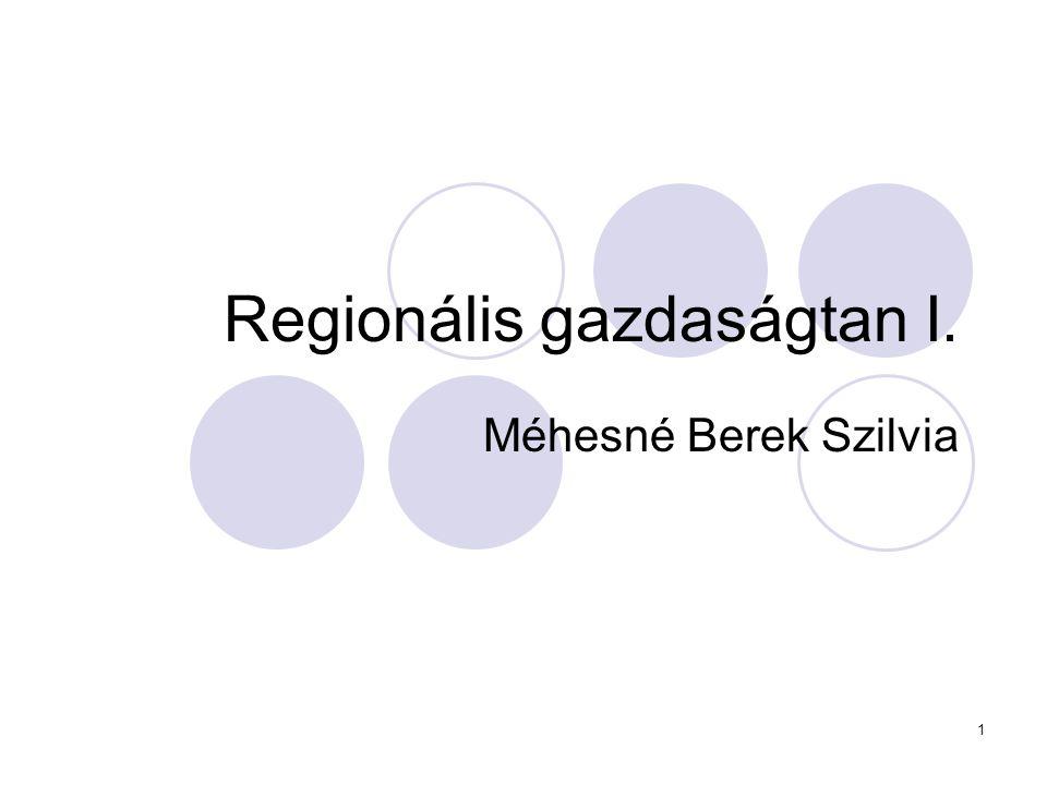 1 Regionális gazdaságtan I. Méhesné Berek Szilvia