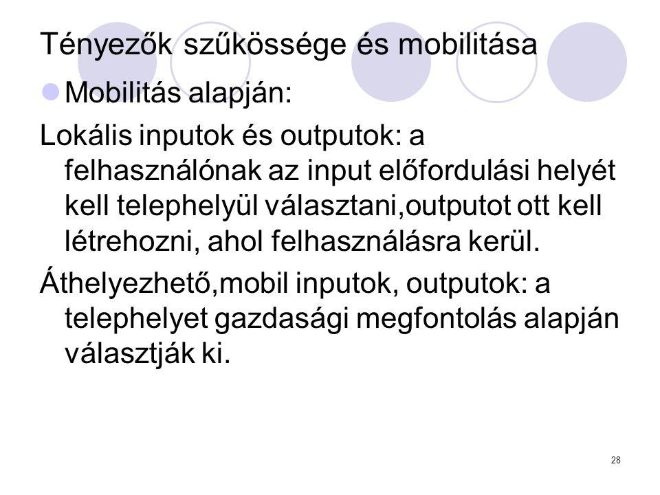 28 Tényezők szűkössége és mobilitása Mobilitás alapján: Lokális inputok és outputok: a felhasználónak az input előfordulási helyét kell telephelyül vá