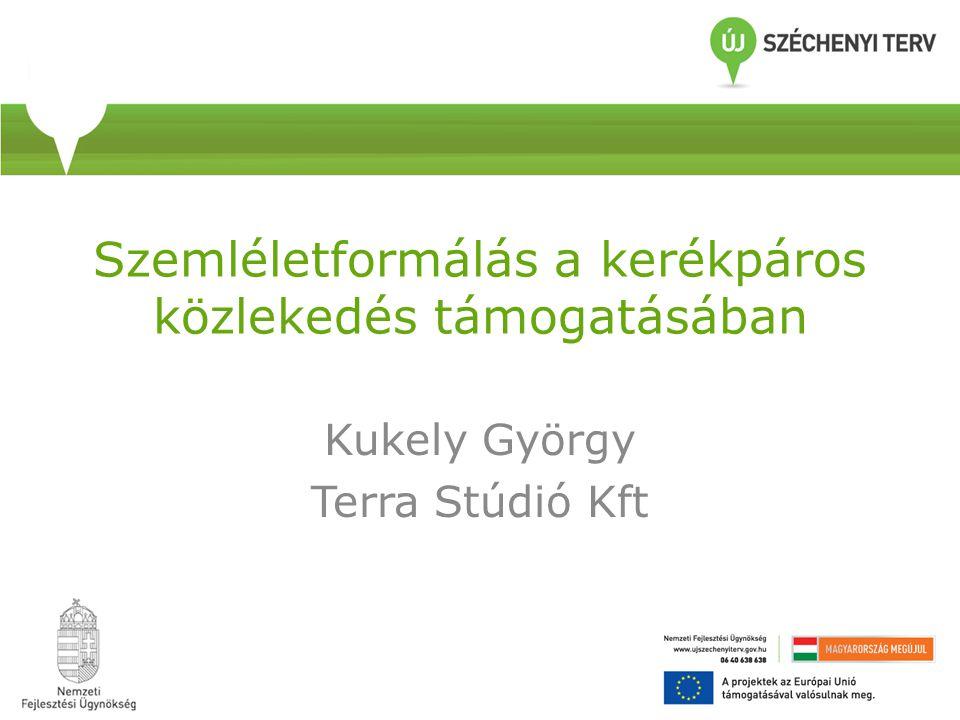Szemléletformálás a kerékpáros közlekedés támogatásában Kukely György Terra Stúdió Kft