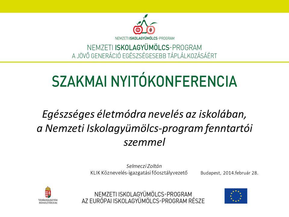 Egészséges életmódra nevelés az iskolában, a Nemzeti Iskolagyümölcs-program fenntartói szemmel Selmeczi Zoltán KLIK Köznevelés-igazgatási főosztályvez