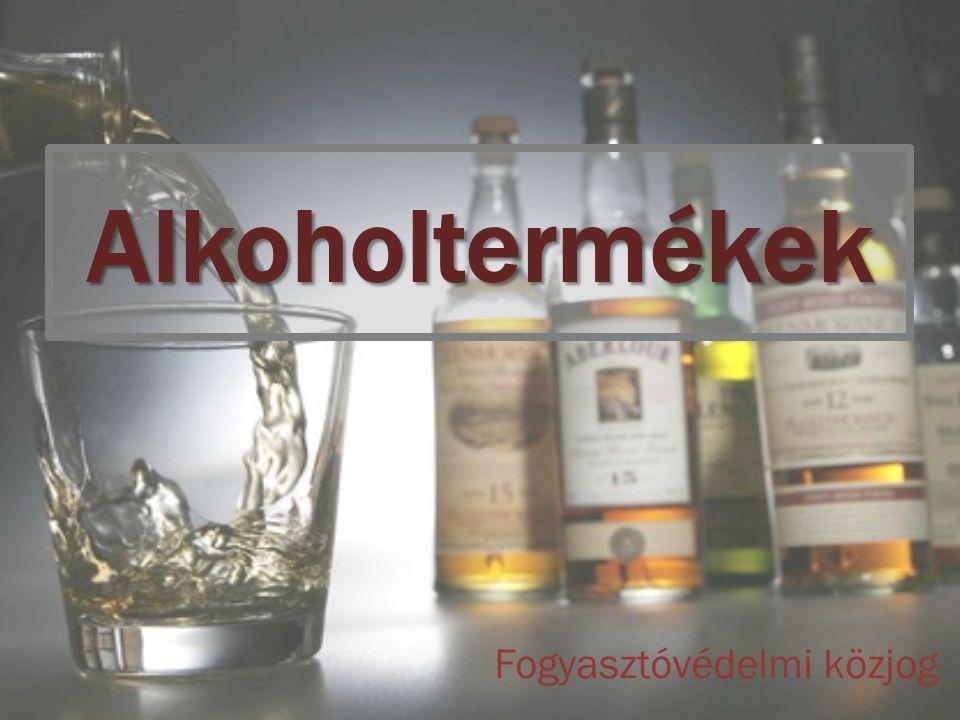 Alkoholtermékek Fogyasztóvédelmi közjog