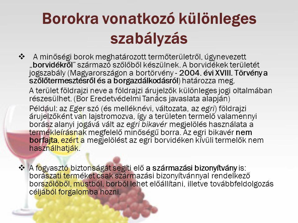 """Borokra vonatkozó különleges szabályzás  A minőségi borok meghatározott termőterületről, úgynevezett """"borvidékről"""" származó szőlőből készülnek. A bor"""