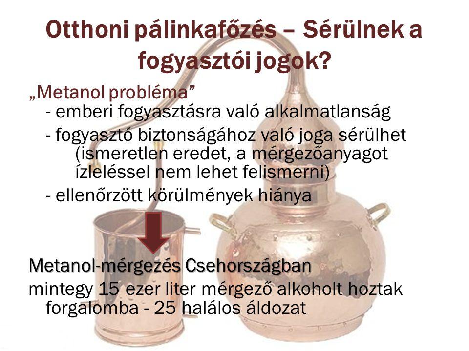 """Otthoni pálinkafőzés – Sérülnek a fogyasztói jogok? """"Metanol probléma"""" - emberi fogyasztásra való alkalmatlanság - fogyasztó biztonságához való joga s"""