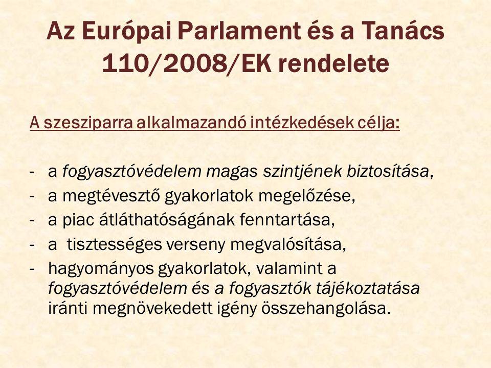 Az Európai Parlament és a Tanács 110/2008/EK rendelete A szeszes ital meghatározása: E rendelet alkalmazásában a szeszes ital olyan alkoholtartalmú ital, amely: a) emberi fogyasztásra készült; b) különleges érzékszervi tulajdonságokkal rendelkezik; c) amelynek alkoholtartalma legalább 15 % (V/V); d) a törvényben meghatározott módon készül.