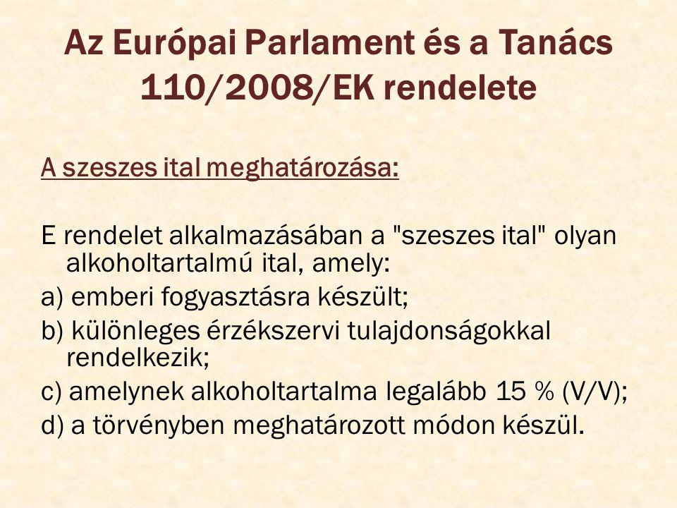 Az Európai Parlament és a Tanács 110/2008/EK rendelete A szeszes ital meghatározása: E rendelet alkalmazásában a
