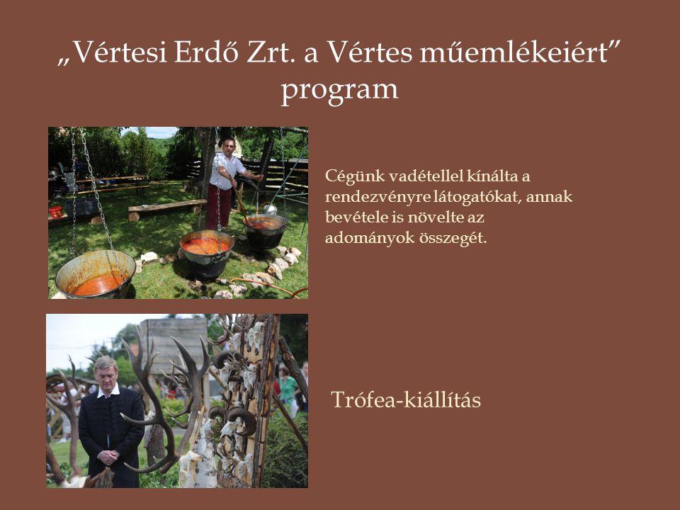 """Cégünk vadétellel kínálta a rendezvényre látogatókat, annak bevétele is növelte az adományok összegét. Trófea-kiállítás """"Vértesi Erdő Zrt. a Vértes mű"""