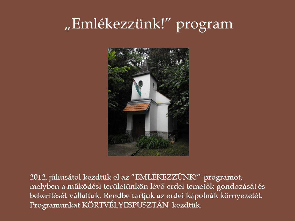 """2012. júliusától kezdtük el az """"EMLÉKEZZÜNK!"""" programot, melyben a működési területünkön lévő erdei temetők gondozását és bekerítését vállaltuk. Rendb"""