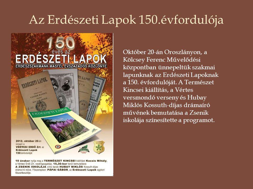 Az Erdészeti Lapok 150.évfordulója Október 20-án Oroszlányon, a Kölcsey Ferenc Művelődési központban ünnepeltük szakmai lapunknak az Erdészeti Lapokna
